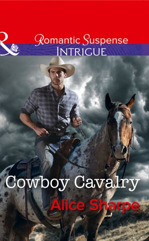 Cowboy Cavalry (Mills & Boon Intrigue) (The Brothers of Hastings Ridge Ranch, Book 4) eBook  by Alice Sharpe