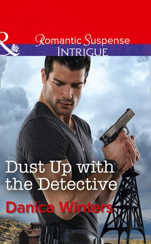 Dust Up With The Detective (Mills & Boon Intrigue) eBook  by Danica Winters