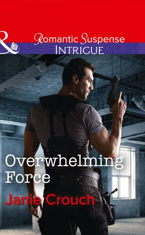 Overwhelming Force (Mills & Boon Intrigue) (Omega Sector: Critical Response, Book 5) eBook  by Janie Crouch