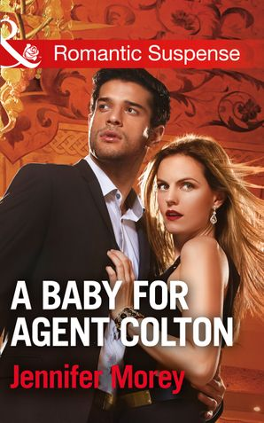 a-baby-for-agent-colton-mills-and-boon-romantic-suspense-the-coltons-of-texas-book-6