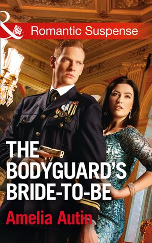 The Bodyguard's Bride-To-Be (Mills & Boon Romantic Suspense) (Man on a Mission, Book 9)