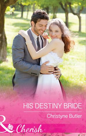 His Destiny Bride (Mills & Boon Cherish) (Welcome to Destiny, Book 7)