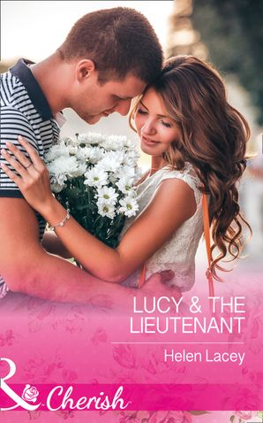lucy-and-the-lieutenant-mills-and-boon-cherish-the-cedar-river-cowboys-book-2