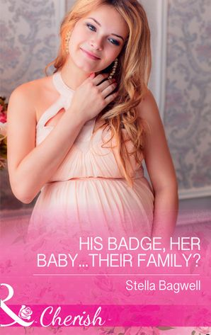 His Badge, Her Baby...Their Family? (Mills & Boon Cherish) (Men of the West, Book 35) eBook  by Stella Bagwell