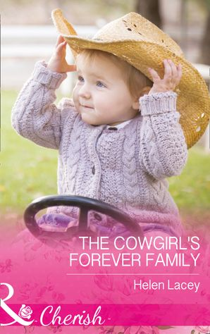 The Cowgirl's Forever Family (Mills & Boon Cherish) (The Cedar River Cowboys, Book 3) eBook  by Helen Lacey