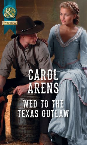 Wed To The Texas Outlaw (Mills & Boon Historical) (The Walker Twins, Book 2) eBook  by Carol Arens