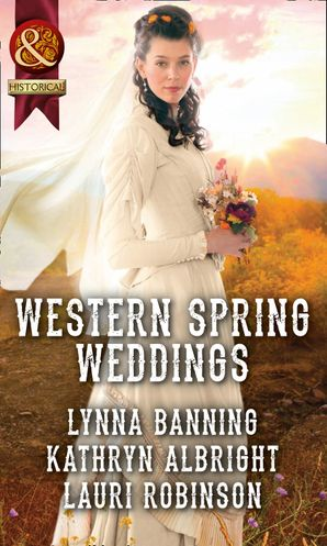 Western Spring Weddings: The City Girl and the Rancher / His Springtime Bride / When a Cowboy Says I Do (Mills & Boon Historical) eBook  by Lynna Banning