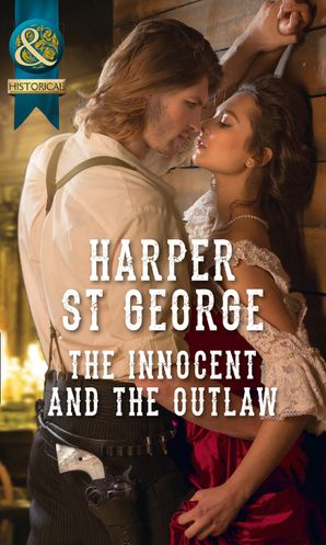 The Innocent And The Outlaw (Mills & Boon Historical) (Outlaws of the Wild West, Book 1) eBook  by Harper St. George