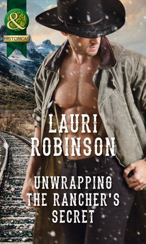 Unwrapping The Rancher's Secret (Mills & Boon Historical) eBook  by Lauri Robinson