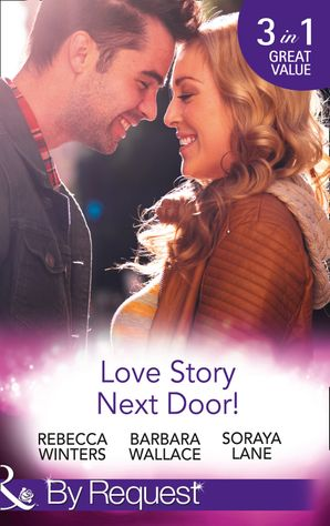 love-story-next-door-cinderella-on-his-doorstep-mr-right-next-door-soldier-on-her-doorstep-mills-and-boon-by-request