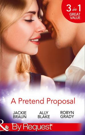 A Pretend Proposal: The Fiancée Fiasco / Faking It to Making It / The Wedding Must Go On (Mills & Boon By Request) eBook  by Jackie Braun
