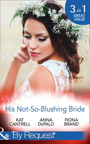 His Not-So-Blushing Bride: Marriage with Benefits / Improperly Wed / A Breathless Bride (Mills & Boon By Request) eBook  by Kat Cantrell