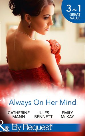 Always On Her Mind: Playing for Keeps / To Tame a Cowboy / All He Ever Wanted (Mills & Boon By Request) eBook  by Catherine Mann