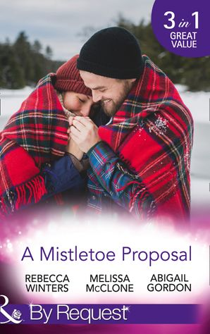 A Mistletoe Proposal: Marry Me under the Mistletoe / A Little Bit of Holiday Magic / Christmas Magic in Heatherdale (Mills & Boon By Request) eBook  by Rebecca Winters