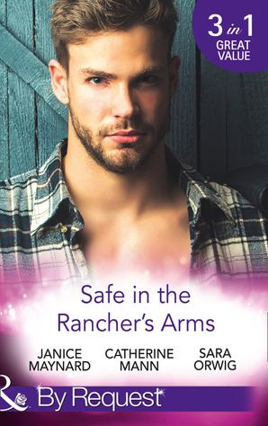 safe-in-the-ranchers-arms-stranded-with-the-rancher-sheltered-by-the-millionaire-pregnant-by-the-texan-mills-and-boon-by-request