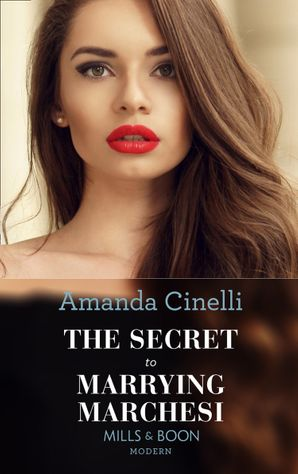 the-secret-to-marrying-marchesi-mills-and-boon-modern-secret-heirs-of-billionaires-book-3