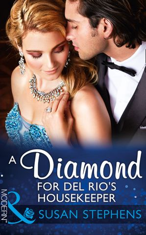 A Diamond For Del Rio's Housekeeper (Mills & Boon Modern) (Wedlocked!, Book 80) eBook  by Susan Stephens