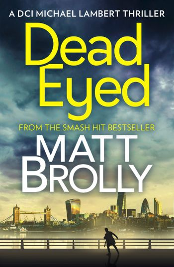 Dead Eyed (DCI Michael Lambert crime series, Book 1) - Matt Brolly