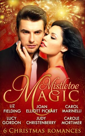 Mistletoe Magic: Claiming His Christmas Bride / Christmas on the Children's Ward / A Surprise Christmas Proposal / Her Christmas Wedding Wish / The Italian's Christmas Miracle / A Bride by Christmas (Mills & Boon e-Book Collections)