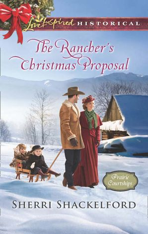 The Rancher's Christmas Proposal (Mills & Boon Love Inspired Historical) (Prairie Courtships, Book 2) eBook  by Sherri Shackelford
