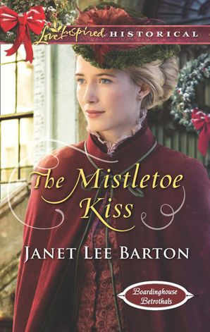 The Mistletoe Kiss (Mills & Boon Love Inspired Historical) (Boardinghouse Betrothals, Book 5)
