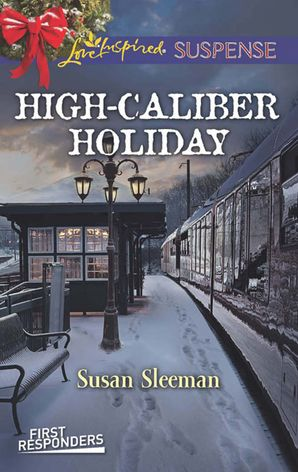 High-Caliber Holiday (Mills & Boon Love Inspired Suspense) (First Responders, Book 3) eBook  by Susan Sleeman