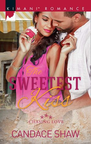 The Sweetest Kiss (Mills & Boon Kimani) (Chasing Love, Book 3)