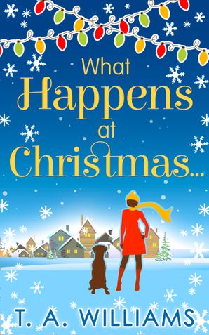 What Happens At Christmas... eBook  by T A Williams
