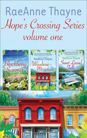 raeanne-thayne-hopes-crossings-series-volume-one-blackberry-summer-hopes-crossing-woodrose-mountain-hopes-crossing-sweet-laurel-falls-hopes-crossing-mills-and-boon-e-book-collections