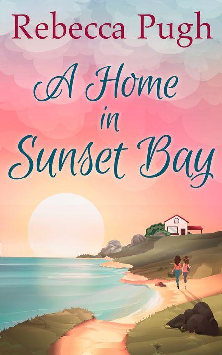 A Home In Sunset Bay - Rebecca Pugh