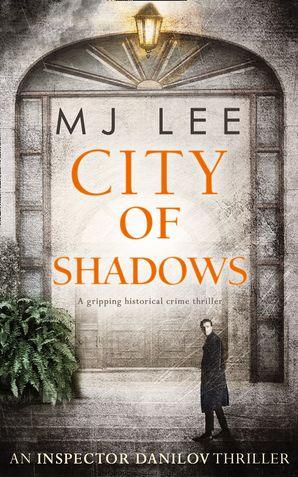 City Of Shadows (An Inspector Danilov Historical Thriller, Book 2) eBook  by M J Lee