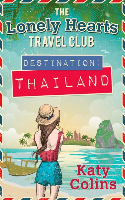Destination Thailand (The Lonely Hearts Travel Club, Book 1) - Katy Colins