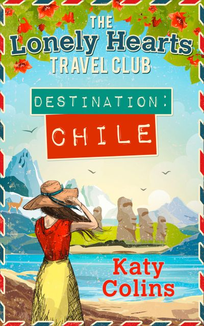 Destination Chile (The Lonely Hearts Travel Club, Book 3) - Katy Colins