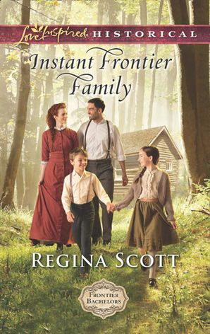 Instant Frontier Family (Mills & Boon Love Inspired Historical) (Frontier Bachelors, Book 4) eBook  by Regina Scott
