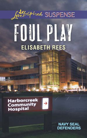 Foul Play (Mills & Boon Love Inspired Suspense) (Navy SEAL Defenders, Book 2) eBook  by Elisabeth Rees