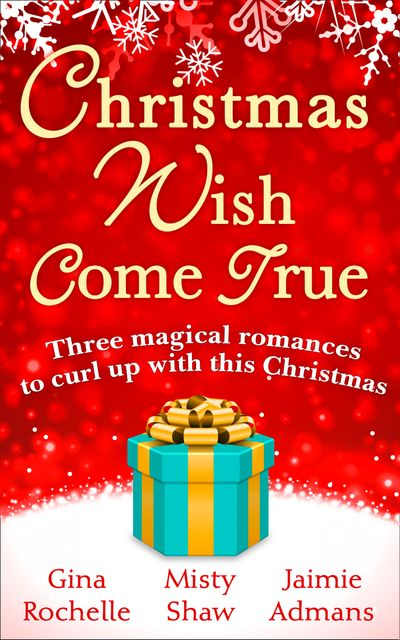 Christmas Wish Come True: All I Want For Christmas / Dreaming of a White Wedding / Christmas Every Day - Gina Rochelle, Misty Shaw and Jaimie Admans