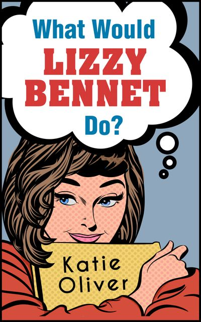What Would Lizzy Bennet Do? (The Jane Austen Factor, Book 1) - Katie Oliver