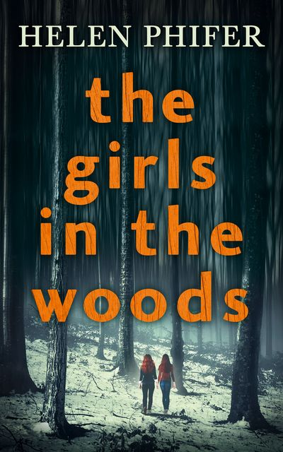 The Girls In The Woods (The Annie Graham crime series, Book 5) - Helen Phifer