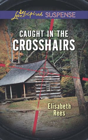 Caught In The Crosshairs eBook  by Elisabeth Rees