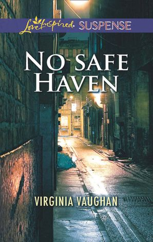 No Safe Haven (Mills & Boon Love Inspired Suspense) eBook  by Virginia Vaughan