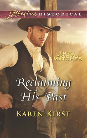 Reclaiming His Past (Mills & Boon Love Inspired Historical) (Smoky Mountain Matches, Book 8) eBook  by Karen Kirst