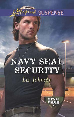 Navy Seal Security (Mills & Boon Love Inspired Suspense) (Men of Valor, Book 4)