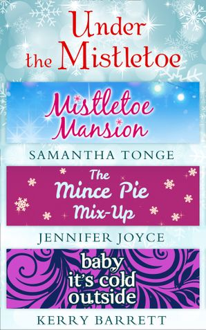 Under The Mistletoe: Mistletoe Mansion / The Mince Pie Mix-Up / Baby It's Cold Outside eBook  by Samantha Tonge