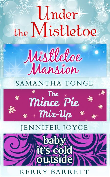 Under The Mistletoe: Mistletoe Mansion / The Mince Pie Mix-Up / Baby It's Cold Outside - Samantha Tonge, Jennifer Joyce and Kerry Barrett