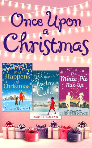 Once Upon A Christmas: Wish Upon a Christmas Cake / What Happens at Christmas... / The Mince Pie Mix-Up eBook  by Darcie Boleyn