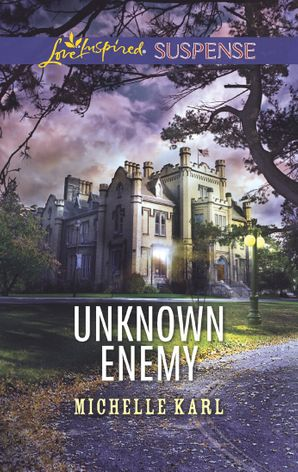 Unknown Enemy (Mills & Boon Love Inspired Suspense) eBook  by Michelle Karl