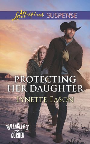 Protecting Her Daughter (Mills & Boon Love Inspired Suspense) (Wrangler's Corner, Book 3) eBook  by Lynette Eason