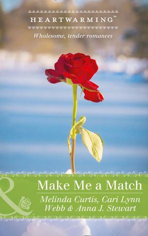 Make Me A Match: Baby, Baby / The Matchmaker Wore Skates / Suddenly Sophie (Mills & Boon Heartwarming) eBook  by Melinda Curtis