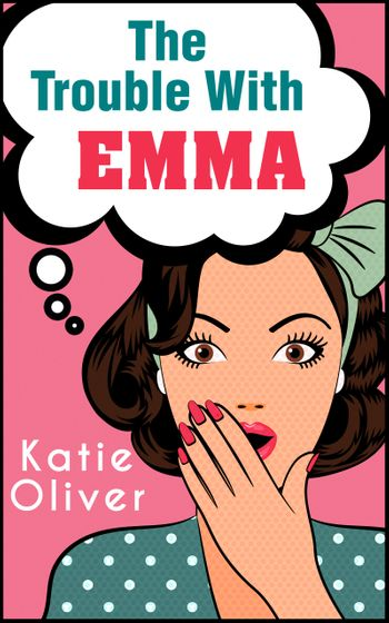 The Trouble With Emma (The Jane Austen Factor, Book 2) - Katie Oliver