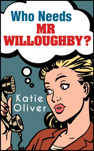 Who Needs Mr Willoughby? (The Jane Austen Factor, Book 3) - Katie Oliver